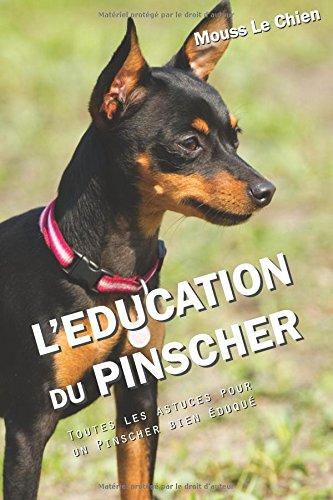 L'EDUCATION DU PINSCHER: Toutes les astuces pour un Pinscher bien éduqué par Mouss Le Chien