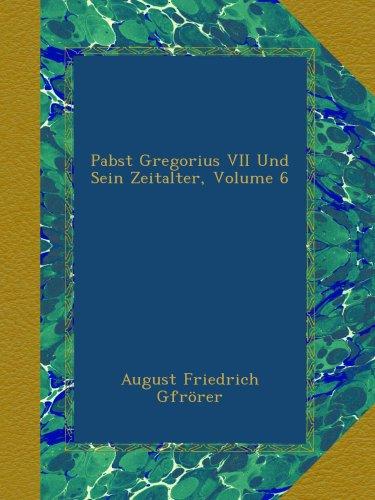 pabst-gregorius-vii-und-sein-zeitalter-volume-6