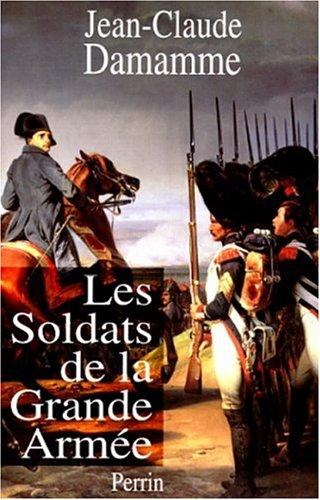 SOLDATS DE LA GRANDE ARMEE par JEAN-CLAUDE DAMAMME