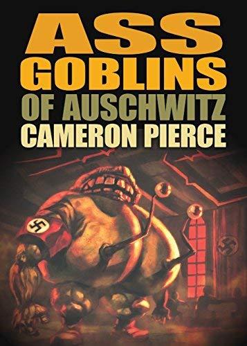 Ass Goblins of Auschwitz by Cameron Pierce (2009-10-05)
