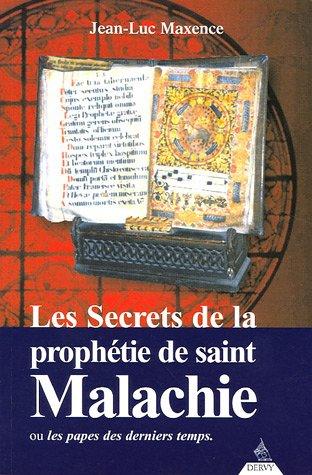 Les secrets de la prophétie de saint Malachie : Ou les papes des derniers temps