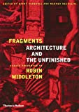 Fragments: Architecture and the Unfinished