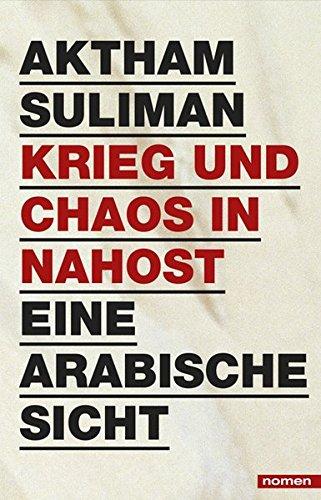 Krieg und Chaos in Nahost: Eine arabische Sicht