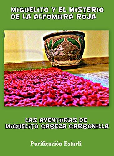 MIGUELITO Y EL MISTERIO DE LA ALFOMBRA ROJA (Las Aventuras de Miguelito Cabeza Carbonilla nº 3) por Purificación Estarli Pérez