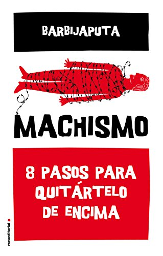Machismo: Ocho pasos para quitártelo de encima (Eldiario.es) por Barbijaputa