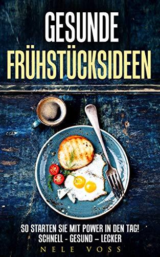 Gesunde Frühstücksideen - So starten Sie mit POWER in den Tag!