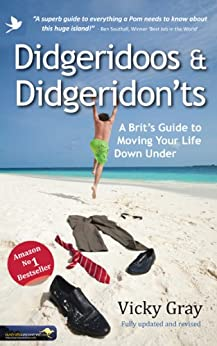 Didgeridoos and Didgeridon'ts: a Brit's guide to moving your life down under - second edition by [Gray, Vicky]