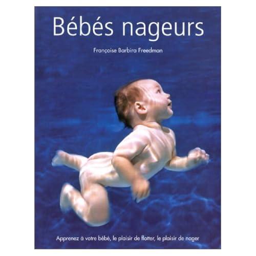 Bébés nageurs : Apprenez à votre bébé, le plaisir de flotter, le plaisir de nager