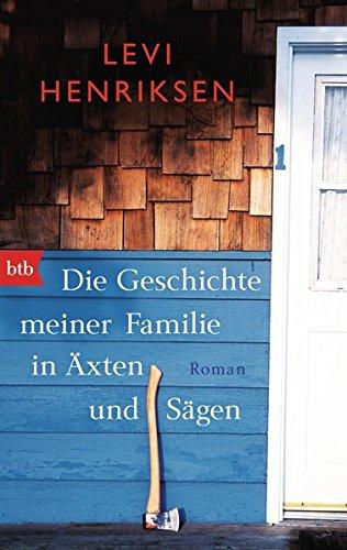 Die Geschichte meiner Familie in Äxten und Sägen: Roman