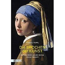 Taschenbücher: Die Epochen der Kunst: Ein Überblick von der Antike bis zur Neuzeit