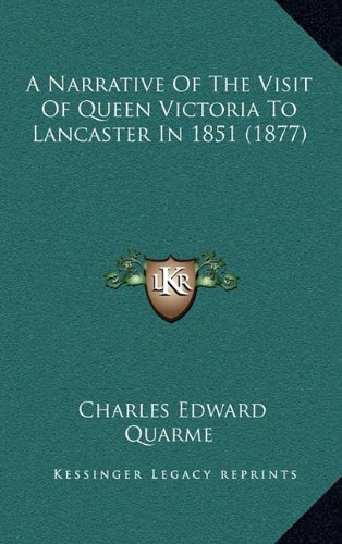 A Narrative of the Visit of Queen Victoria to Lancaster in 1851 (1877)