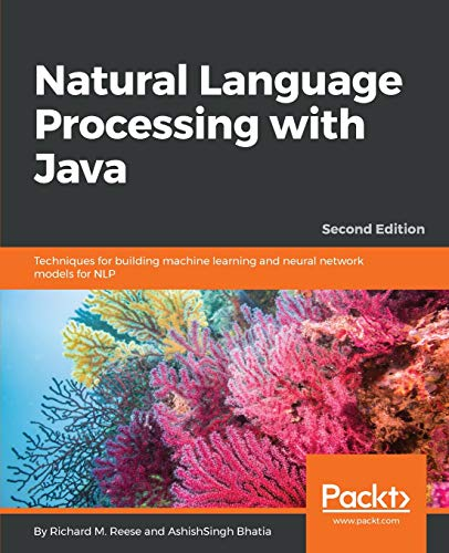 Natural Language Processing with Java: Techniques for building machine learning and neural network models for NLP, 2nd Edition (English Edition) (Neural Networks Java)