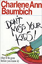Don't Miss Your Kids!: (they'll be gone before you know it) (Saltshaker Books Saltshaker Books) by Charlene Ann Baumbich (1994-06-05)