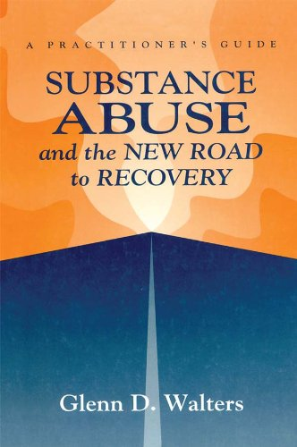 Substance Abuse And The New Road To Recovery: A Practitioner's Guide (English Edition) por Glenn D. Walters