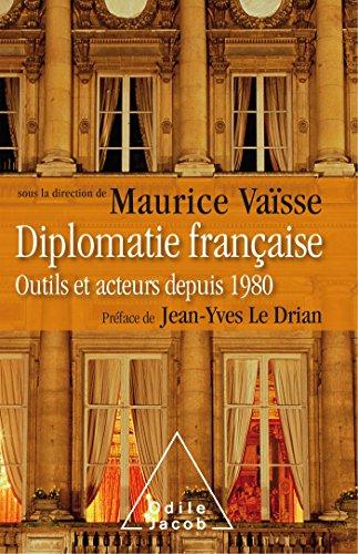 Diplomatie française: Outils et acteurs de la diplomatie française par Maurice Vaïsse