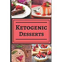 Ketogenic Desserts: Healthy and Delicious Ketogenic Diet Dessert Recipes for you to Enjoy!