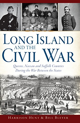 Long Island and the Civil War: Queens, Nassau and Suffolk Counties During the War Between the States (Civil War Series) (English Edition)