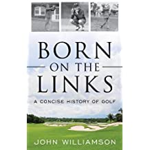 Born on the Links: A Concise History of Golf