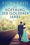 Die Hoffnung der goldenen Jahre: Roman