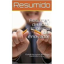 Resumen del libro: El dilema del innovador: Cuando las nuevas tecnologías hacen fallar a las grandes firmas (Spanish Edition)