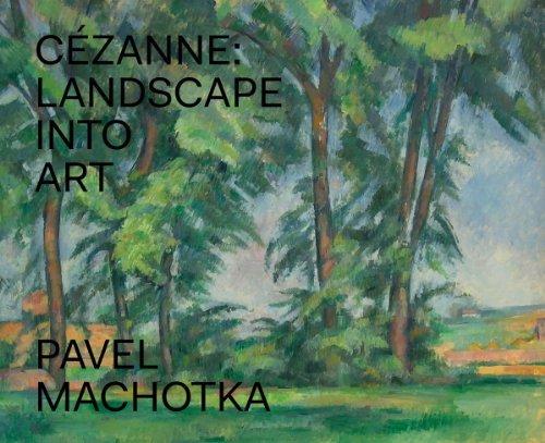 Cezanne - Landscape into Art by Professor Pavel Machotka (2014-08-31)