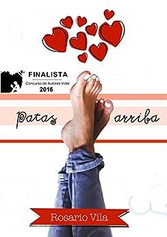 Patas arriba: Finalista del Concurso de Autores Indie de Amazon 2016 de [Vila, Rosario]
