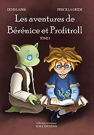 Les aventures de Bérénice et Profitroll, tome 1 par Denis Labbé