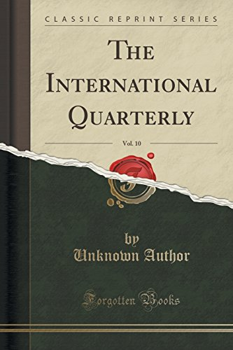 The International Quarterly, Vol. 10 (Classic Reprint)