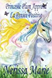 Princesse Plum Apprend La Pensée Positive (histoire illustrée pour les enfants, livre enfant, livre jeunesse, conte enfant, livre pour enfant, histoire pour enfant, bébé, livre bébé, livre enfant)