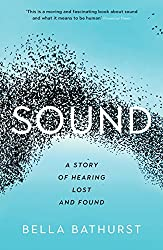 Sound: A Story of Hearing Lost and Found (Wellcome Collection)