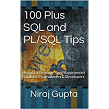 100 Plus SQL and PLSQL Tips: Useful for Beginner's and Experienced Database Programmers and Developers (English Edition)