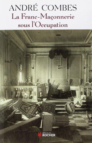 La Franc Maçonnerie sous l'Occupation: Persécution et résistance (1939-1945)