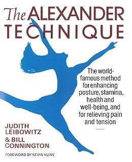 The Alexander Technique by [Leibowitz, Judith, Connington, Bill]