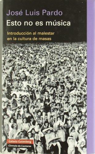Descargar Libro Esto no es música: Introducción al malestar en la cultura de masas (Ensayo) de José Luis Pardo Torío