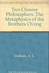 Two Chinese Philosophers: The Metaphysics of the Brothers Ch'eng by A C Graham (1992-09-01)