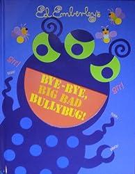 Bye-Bye, Big Bad Bullybug