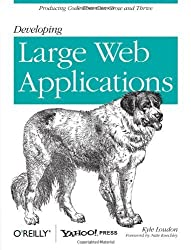 Developing Large Web Applications: Producing Code That Can Grow and Thrive by Kyle Loudon (2010-03-18)