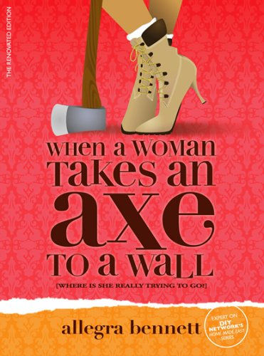 When a Woman Takes an Axe to a Wall: Where Is She Really Trying to Go?