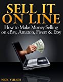 Image de Sell it Online: How to Make Money Selling on eBay, Amazon, Fiverr & Etsy (EBay Selling Made Easy Book 3) (English Edition)
