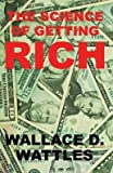 the science of getting rich the classic guide on how to make money and get rich that helped inspire the secret by rhonda byrne author wallace d wattles published on february 2014