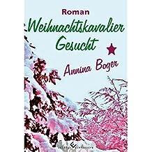 Weihnachtskavalier Gesucht: Roman