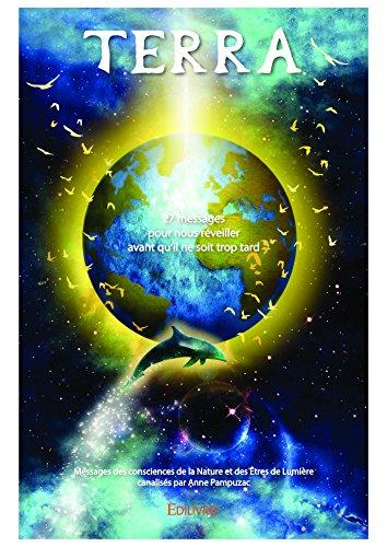 TERRA: « 27 messages pour nous réveiller  avant qu'il ne soit trop tard » - Messages des consciences  de la Nature et des Êtres de Lumière (Collection Classique)