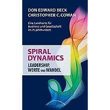 Spiral Dynamics - Leadership, Werte und Wandel: Eine Landkarte für Business und Gesellschaft im 21. Jahrhundert