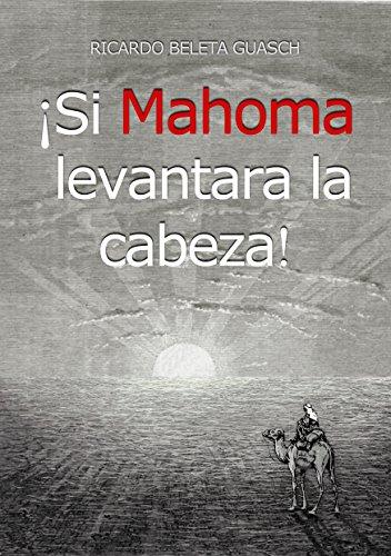¡Si Mahoma levantara la cabeza! (Spanish Edition)