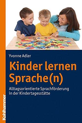 Kinder lernen Sprache(n): Alltagsorientierte Sprachförderung in der Kindertagesstätte