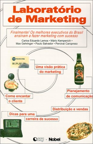 Laboratorio De Marketing: Finalmente! OS Melhores Executivos Do Brasil Ensinam a Fazer Marketing Com Sucesso por Carlos Eduardo Lemos