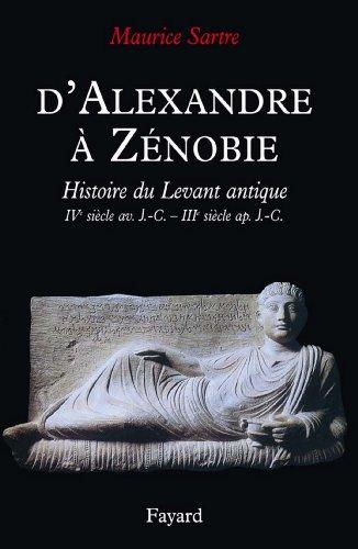 D'Alexandre à Zénobie : Histoire du Levant antique (IVe siècle av. J.-C. - IIIe siècle ap. J.-C. (Biographies Historiques) par Maurice Sartre