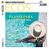 ECOS Audio - Planes para el verano. 8/2018: Spanisch lernen Audio - Pläne für den Sommer