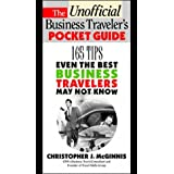 The Unoffcial Business Traveler's Pocket Guide: 249 Tips Even the Best Business Traveler May Not Know