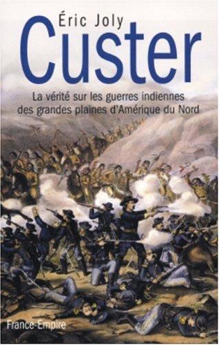 Custer : La vérité sur les guerres indiennes des grandes plaines d'Amérique du Nord